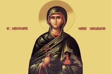 Calendar creștin ortodox: Sf. Mironosiţă, întocmai cu Apostolii, Maria Magdalena